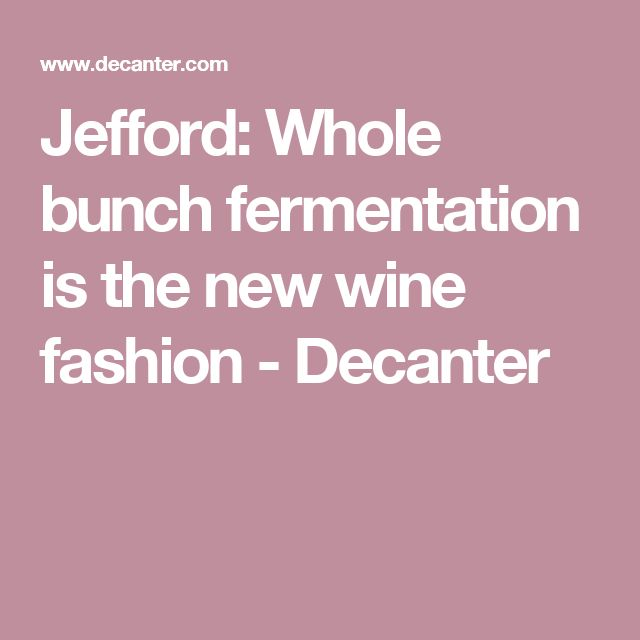 Jefford: Whole bunch fermentation is the new wine fashion - Decanter