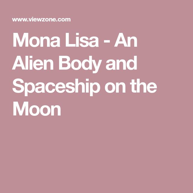Mona Lisa - An Alien Body and Spaceship on the Moon