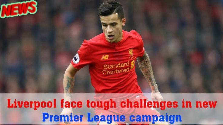 Liverpool face tough challenges in new Premier League campaign