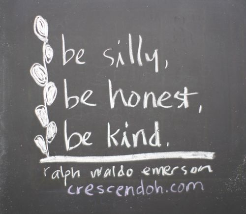 Words of Wisdom :: Be silly, be honest, be kind.