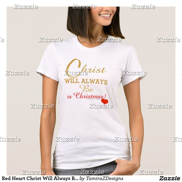 Christ Will Always Be in Christmas.  Loving Christian message Gold Red text T-Shirt with a Red Heart.  Available in all shirt styles & sizes Male or Female - Baby to Adult.  Original Text Saying Graphic Art Design © TamiraZDesigns via:  www.zazzle.com/tamirazdesigns*