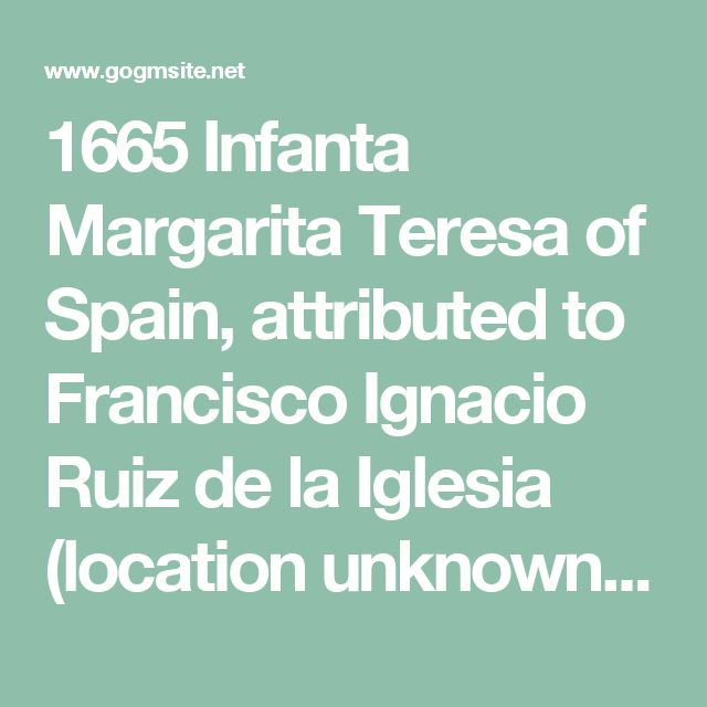1665 Infanta Margarita Teresa of Spain, attributed to Francisco Ignacio Ruiz de la Iglesia (location unknown to gogm) | Grand Ladies | gogm