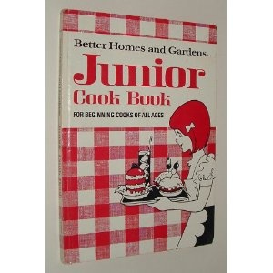 Junior Cook Book: For Beginning Cooks of all Ages (Better Homes and Gardens) (1972) My first cookbook!