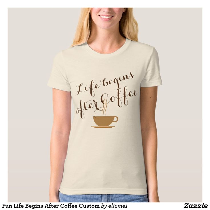 "Fun Life Begins After Coffee Custom T Shirt A cute coffee lover t-shirt with the funny expression ""Life begins after Coffee"" printed in a rich brown with a design of a steaming hot cup of coffee. There is a template area on the back for your custom name or text."
