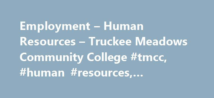 Employment – Human Resources – Truckee Meadows Community College #tmcc, #human #resources, #employment http://furniture.nef2.com/employment-human-resources-truckee-meadows-community-college-tmcc-human-resources-employment/  # TMCC Job Opportunities Listed below are the current job openings available at Truckee Meadows Community College. Please carefully read the position announcements and follow the application procedures precisely as stated. For additional information regarding application…