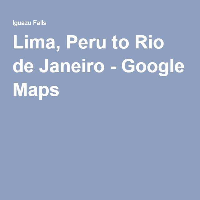 Lima, Peru to Rio de Janeiro - Google Maps