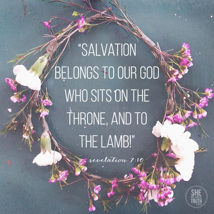 """Salvation belongs to our God who sits on the throne, and to the Lamb!"" Revelation 7:10 