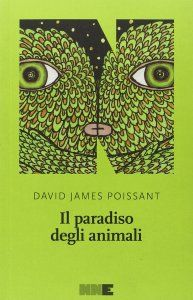David James Poissant, Il paradiso degli animali [The Heaven of Animals], trad. it. di Gioia Guerzoni, NN Editore 2015, pp. 304, ISBN: 9788899253165