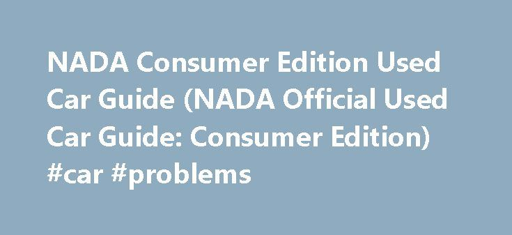 NADA Consumer Edition Used Car Guide (NADA Official Used Car Guide: Consumer Edition) #car #problems http://car-auto.remmont.com/nada-consumer-edition-used-car-guide-nada-official-used-car-guide-consumer-edition-car-problems/  #used car values nada # Description Buying or selling a used car or […]