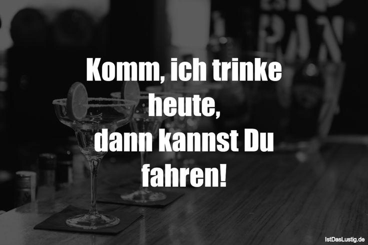 Komm, ich trinke heute, dann kannst Du fahren! ... gefunden auf https://www.istdaslustig.de/spruch/1503 #lustig #sprüche #fun #spass