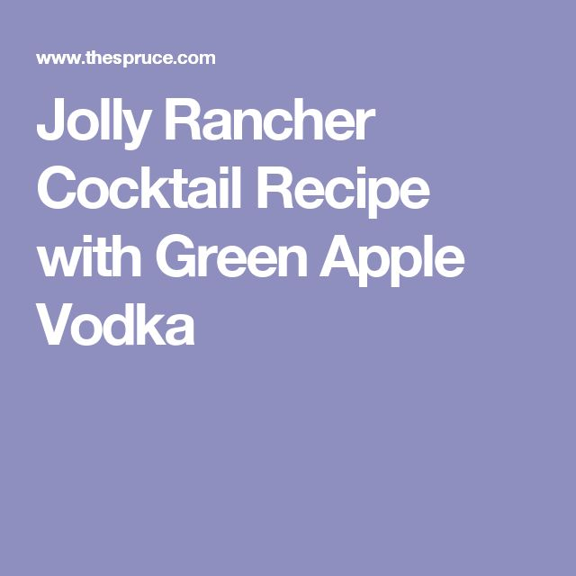 Jolly Rancher Cocktail Recipe with Green Apple Vodka