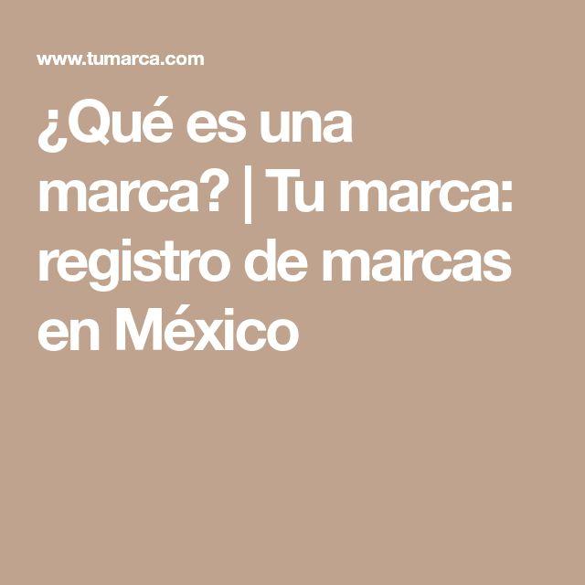 ¿Qué es una marca?   Tu marca: registro de marcas en México