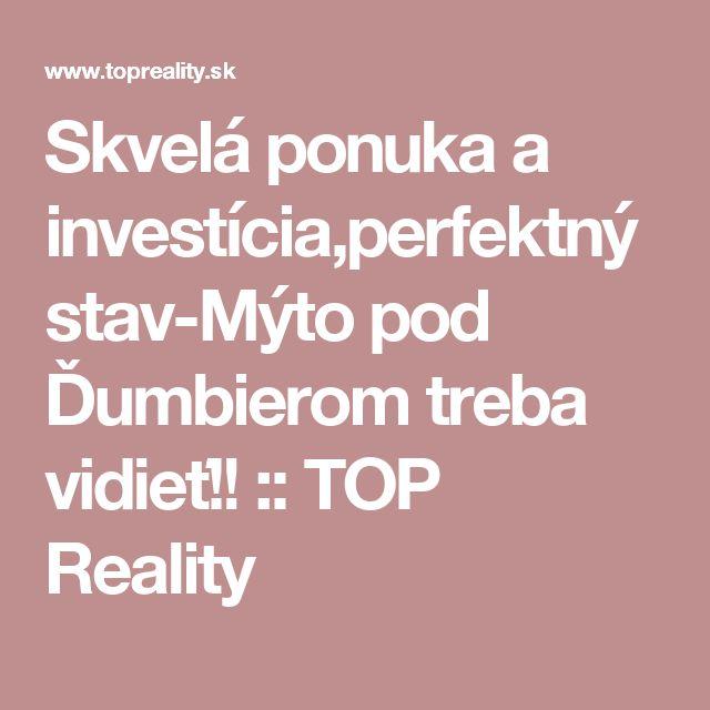 Skvelá ponuka a investícia,perfektný stav-Mýto pod Ďumbierom treba vidieť!! :: TOP Reality