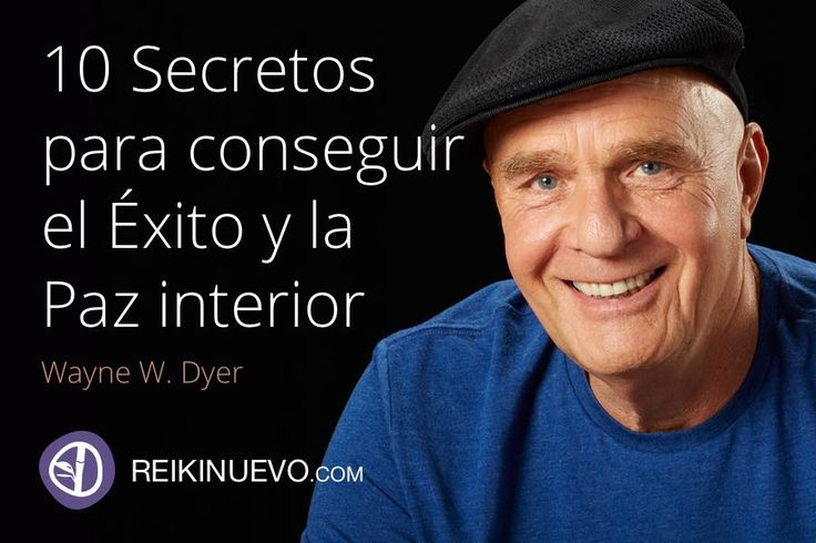 10 Secretos para conseguir el Éxito y la Paz interior. Descubre los 10 secretos para conseguir el éxito y la paz Interior de la mano del Dr. Wayne W. Dyer. Descúbrelos en: http://reikinuevo.com/secretos-conseguir-exito-paz/