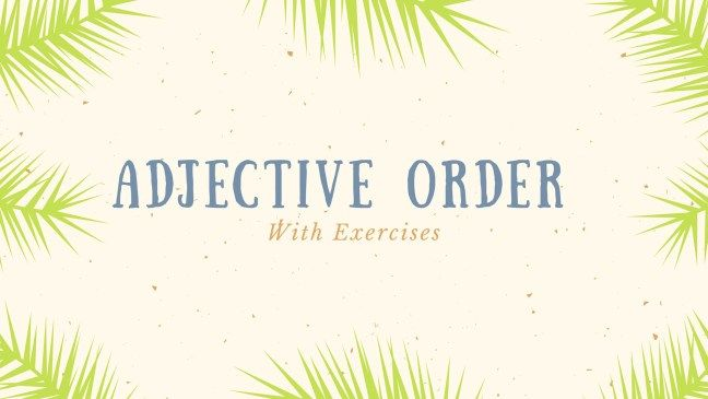 Adjective Order with Exercises :http://eslclassprep.com/adjective-order-exercises/?preview_id=1746