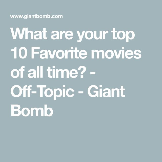 What are your top 10 Favorite movies of all time? - Off-Topic - Giant Bomb