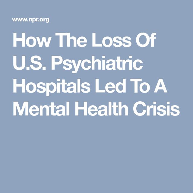How The Loss Of U.S. Psychiatric Hospitals Led To A Mental Health Crisis