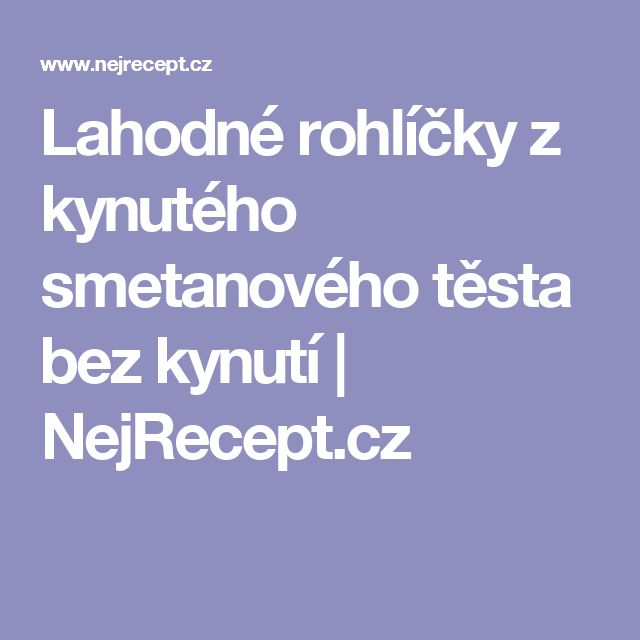 Lahodné rohlíčky z kynutého smetanového těsta bez kynutí | NejRecept.cz