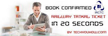 How to Book Confirmed IRCTC Railway Tatkal Ticket in 20 Seconds