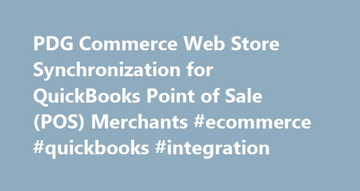 PDG Commerce Web Store Synchronization for QuickBooks Point of Sale (POS) Merchants #ecommerce #quickbooks #integration http://vermont.remmont.com/pdg-commerce-web-store-synchronization-for-quickbooks-point-of-sale-pos-merchants-ecommerce-quickbooks-integration/  # PDG Commerce Web Store Synchronization for QuickBooks Point of Sale (POS) Merchants QuickBooks POS Point of Sale – Shopping Cart Software for ECommerce Storefronts In PDG's continued efforts to make selling online simple and easy…