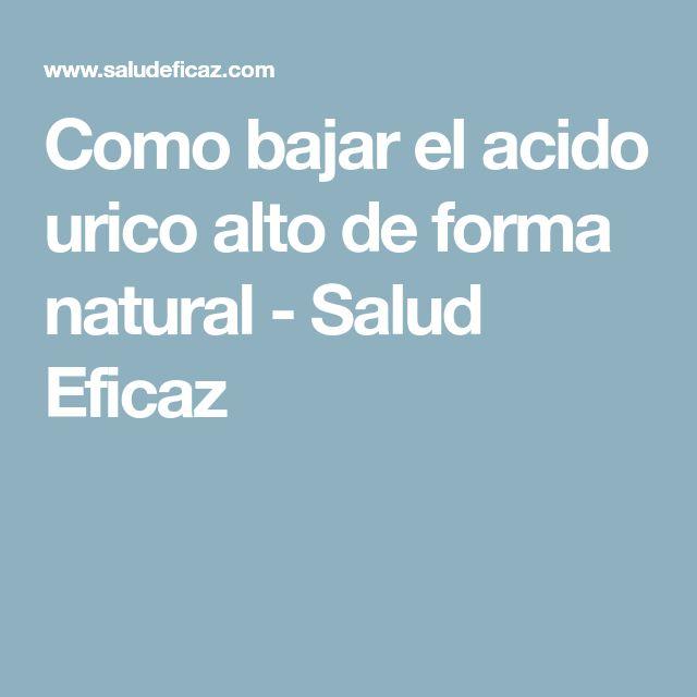Como bajar el acido urico alto de forma natural - Salud Eficaz