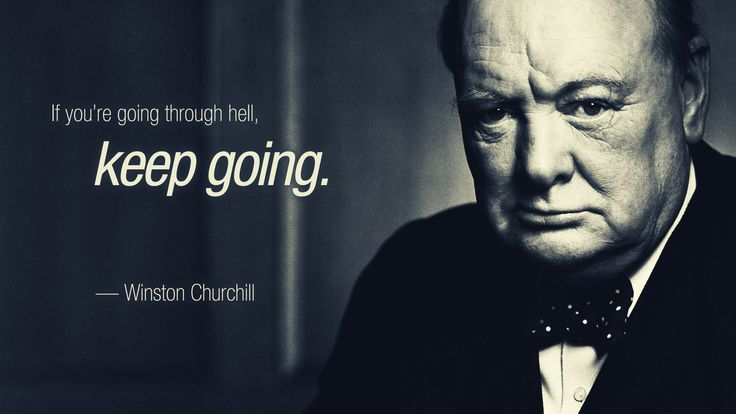"""""""If you're going through hell, keep going."""" - Winston Churchill - Google Search"""