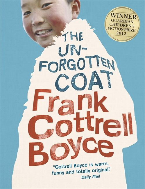 MONGOLIA. The Unforgotten Coat by Frank Cottrell Boyce. Two refugee brothers from Mongolia are determined to fit in with their Liverpool schoolmates, but bring so much of Mongolia to Bootle that their new friend and guide, Julie, is hard-pressed to know truth from fantasy.