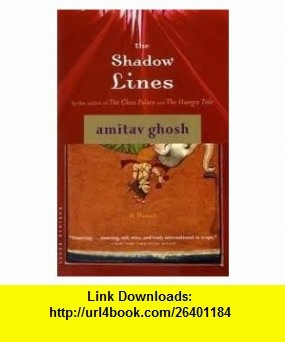 The Shadow Lines Publisher Mariner  Amitav Ghosh ,   ,  , ASIN: B004T64LVA , tutorials , pdf , ebook , torrent , downloads , rapidshare , filesonic , hotfile , megaupload , fileserve