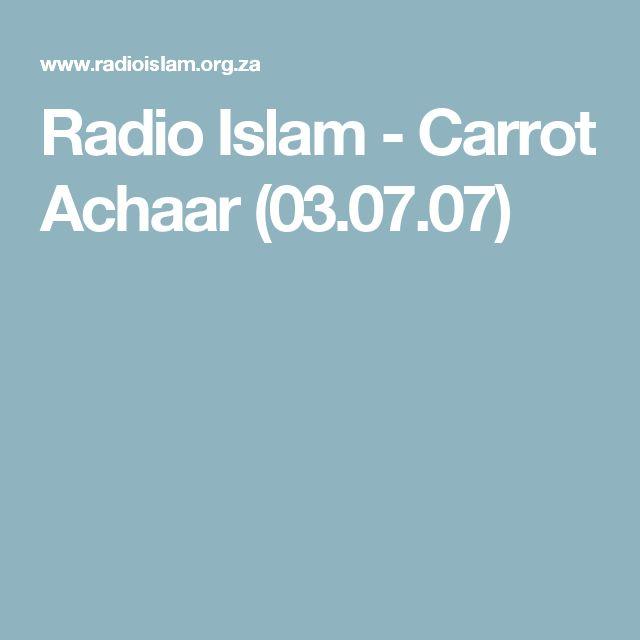 Radio Islam - Carrot Achaar (03.07.07)