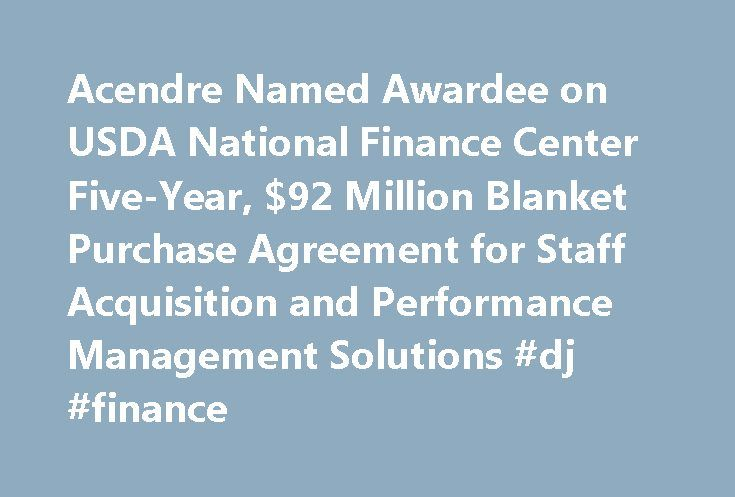 Acendre Named Awardee on USDA National Finance Center Five-Year, $92 Million Blanket Purchase Agreement for Staff Acquisition and Performance Management Solutions #dj #finance http://finance.remmont.com/acendre-named-awardee-on-usda-national-finance-center-five-year-92-million-blanket-purchase-agreement-for-staff-acquisition-and-performance-management-solutions-dj-finance/  #national finance center # Latest News Release Date: 28-Feb-2016 Contract Accessible to All Federal Government…