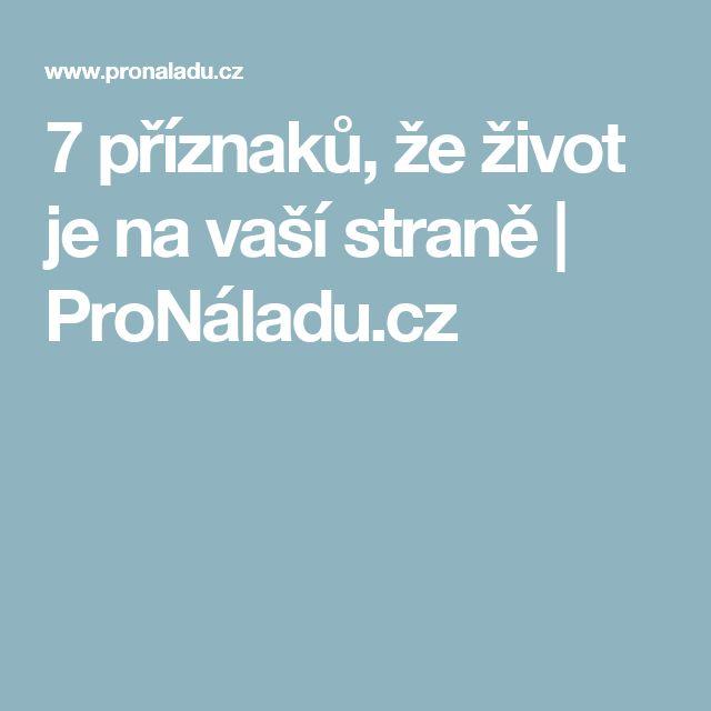 7 příznaků, že život je na vaší straně   ProNáladu.cz
