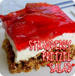 Strawberry Pretzel Salad  I remember this recipe from many years ago.  A dear friend introduced me to it.  Fun and delicious. (Favorite Desserts Yum Yum)
