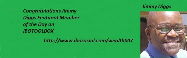 Jimmy Diggs: Featured Member Of the Day IBOTOOLBOX  http://www.ibosocial.com/wealth007