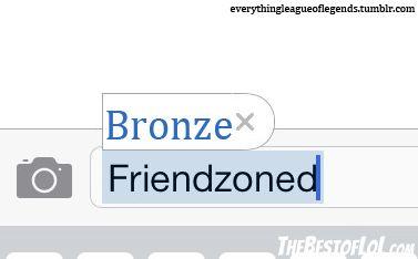 Bronze=friendzone?