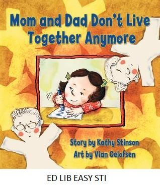 Mom and Dad Don't Live Together Anymore - by Kathy Stinson, art by Vian Oelofsen. A classic and critically acclaimed picture book, newly illustrated, takes a positive, sensitive and reassuring look at divorce as experienced by young children.