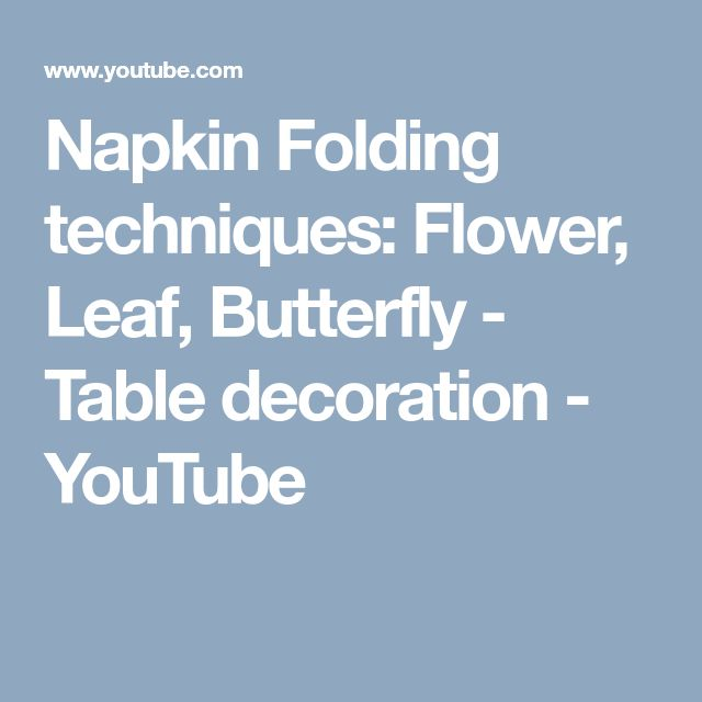 Napkin Folding techniques: Flower, Leaf, Butterfly - Table decoration - YouTube