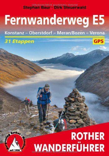 Rother Wanderführer Fernwanderweg E5. Konstanz - Oberstdorf - Meran/Bozen - Verona. 31 Etappen. Mit GPS-Tracks: In 31 Etappen quer über die Alpen