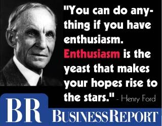"""""""You can do anything if you have enthusiasm. Enthusiasm is the yeast that makes your hopes rise to the stars."""" - Henry Ford"""