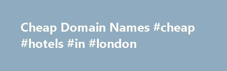 Cheap Domain Names #cheap #hotels #in #london http://cheap.nef2.com/cheap-domain-names-cheap-hotels-in-london/  #cheap domain names # Domains Domain Name Registration Register your domain names with 1 1 today! New Top Level Domain Extension List New domains like .web. shop. online and many more Domain Name Transfer Easily transfer your domain name to 1 1 Buy a Domain Name – Price List Top domains at competitive prices! Domain Name Checker Register your domain name today Private Domain…
