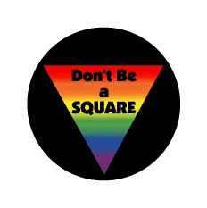 Don't Be a Square - Rainbow Triangle--Gay Pride Rainbow Store BUTTON