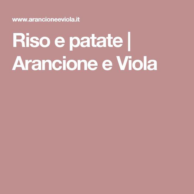Riso e patate | Arancione e Viola