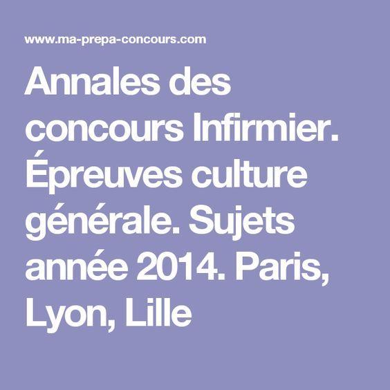 Annales des concours Infirmier. Épreuves culture générale. Sujets année 2014. Paris, Lyon, Lille