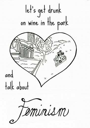 #feminism  #wine  #friends  feministepiphanies:    BEST. DATE. EVER.  I'd be all like, oh snap, where did my panties go? Oh, that's right — I flung them across the park and I don't care if I never get them back… because where we're going, we don't need panties.