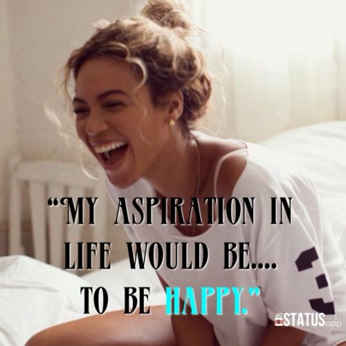 """Be Happy Quotes With Life: Beyonce, """"my Aspiration Is To Be Happy"""". Happy Is All I"""