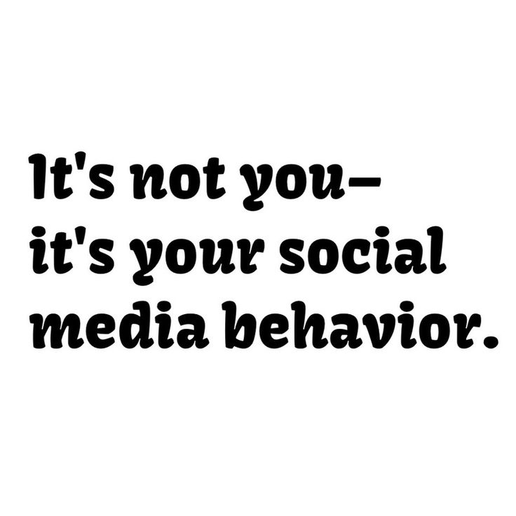 It's not me, i'ts you -- it's your social media behavior. #funny  Please like, comment, and share!  Make sure to follow me on facebook at www.facebook.com/alovingmom29