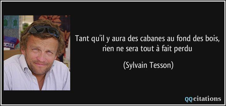 Tant qu'il y aura des cabanes au fond des bois, rien ne sera tout à fait perdu - Sylvain Tesson