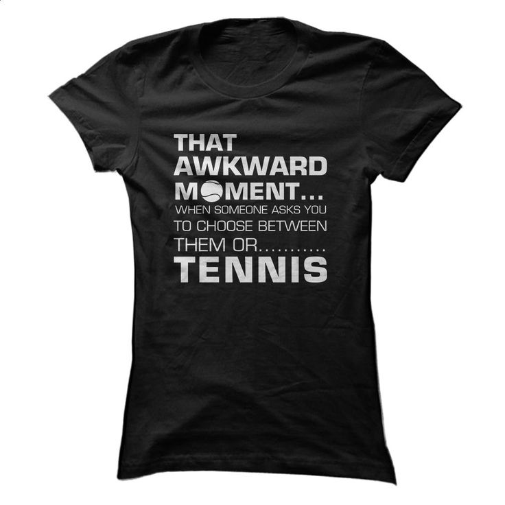 That Awkward Moment Tennis T Shirts, Hoodies, Sweatshirts - #custom hoodies #casual shirts. SIMILAR ITEMS => https://www.sunfrog.com/LifeStyle/That-Awkward-Moment-Tennis-Designs-Shirt-ladies.html?60505