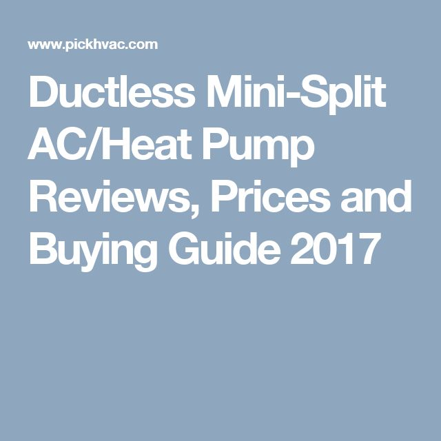 Ductless Mini-Split AC/Heat Pump Reviews, Prices and Buying Guide 2017