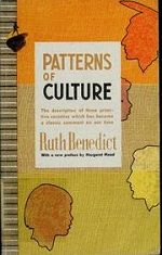 Ruth Benedict's Patterns of Culture translated US Boasian anthropology to a mass audience, promoting culture, cultural relativism--and cultural wholes.