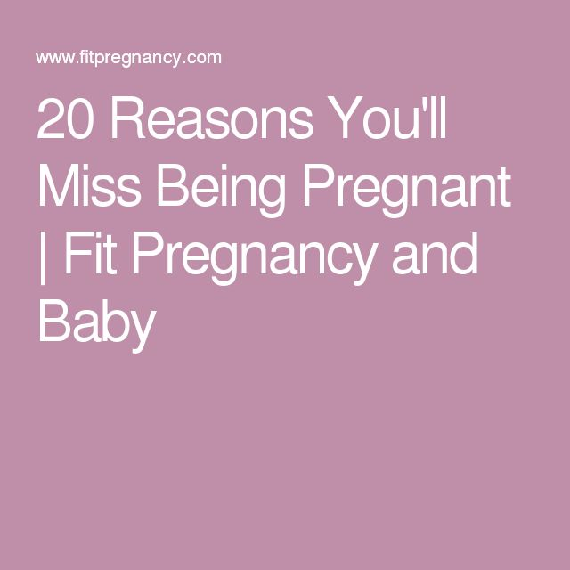 20 Reasons You'll Miss Being Pregnant | Fit Pregnancy and Baby